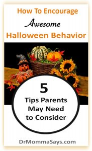 Dr. Momma discusses the ongoing need for parents to work on children's behavior and suggests 5 tips to encourage awesome Halloween behavior in kids.