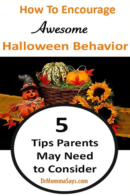 Dr. Burton discusses the ongoing need for parents to work on children's behavior and suggests 5 tips to encourage awesome Halloween behavior in kids.