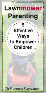 Dr. Momma describes several types of aggressive parenting styles but highlights how lawnmower parenting can be use effectively to empower kids.