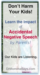 Dr. Momma discusses the possible long term harm caused to kids when parents casually share repeated negative speech about topics not felt to be important