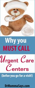 Dr. Momma highlights the fact that all urgent care centers are not the same and may not have the services you need. It is important to call and ask to be sure you have the option of receiving the care you are looking for.