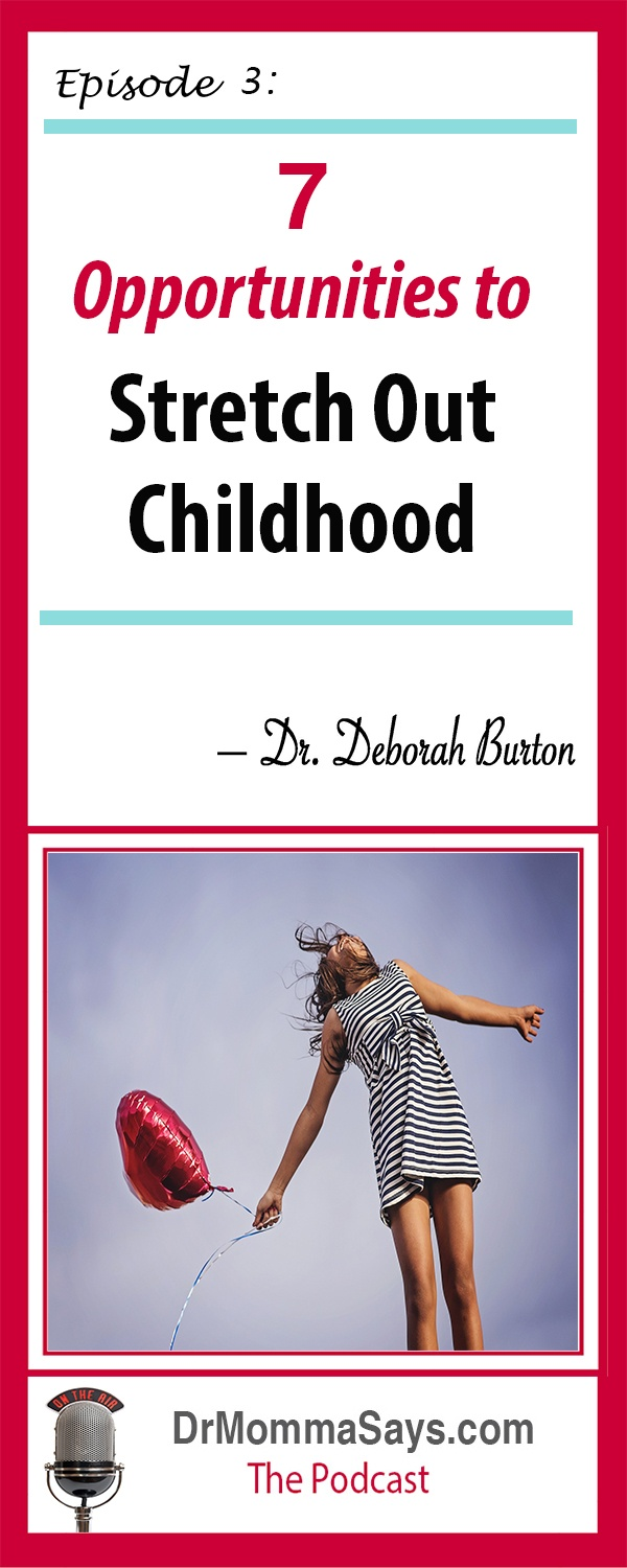 Dr. Deborah Burton discusses the need for parents to enjoy our kids' childhoods without rushing it, and shares 7 examples of how to stretch out childhood.