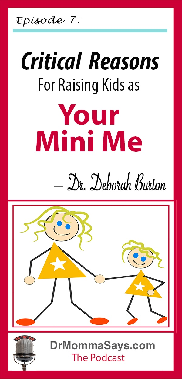 Dr. Burton discusses the importance of creating your Mini Me by imprinting kids with your belief system to guide them as they mature and make own choices.