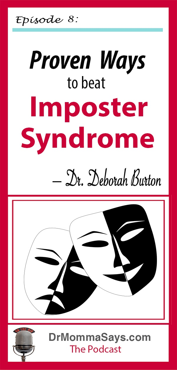 Dr. Burton discusses proven ways to beat imposter syndrome which many of us suffer from in our professional and personal lives.