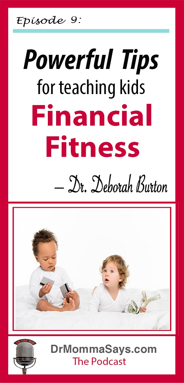 Dr. Burton explains the importance of teaching kids financial fitness to help them as adults understand budgeting, savings, retirement planning & insurance.